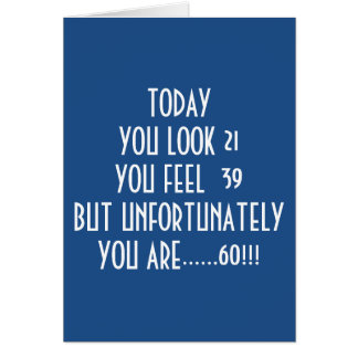 """LOOK 21, FEEL 39 BUT TODAY YOU ARE """"60"""" ADD IT UP! CARD"""