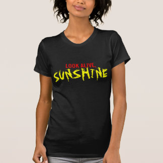 Look Alive, Sunshine T-Shirt