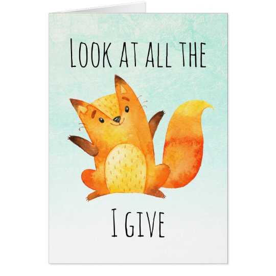 Look at all the Fox I Give Funny Pun Quote Card