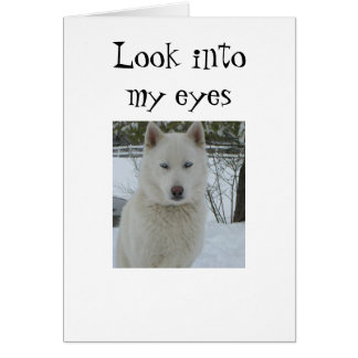 """""""LOOK INTO MY EYES AND HEART"""" GREETING CARD"""