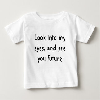 Look into my eyes, and see you future baby T-Shirt