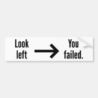 Look Left You Failed Bumper Sticker