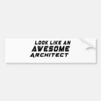 Look Like An Awesome Architect Car Bumper Sticker