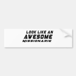 Look Like An Awesome Missionarie Bumper Sticker