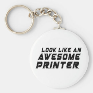 Look Like An Awesome Printer Basic Round Button Key Ring