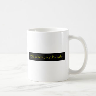 look mum, no hands! coffee mug