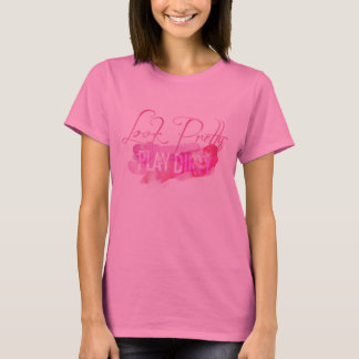 Look Pretty Play Dirty T-Shirt