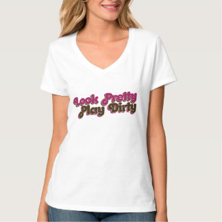 Look pretty play dirty t-shirts