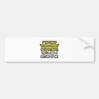 Look Up Interior Designer In Dictionary...Me Car Bumper Sticker