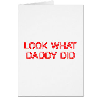 look-what-daddy-did-SO-RED.png Greeting Card