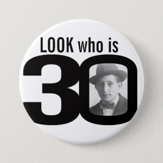Look who is 30 photo black and white button/badge 7.5 cm round badge