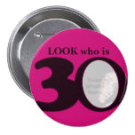 Look who is 30 photo fun hot pink button/badge 7.5 cm round badge