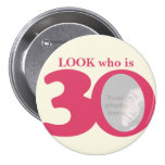 Look who is 30 photo fun pink cream button/badge 7.5 cm round badge
