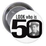 Look who is 50 photo black and white button/badge 7.5 cm round badge
