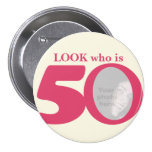 Look who is 50 photo fun pink cream button/badge