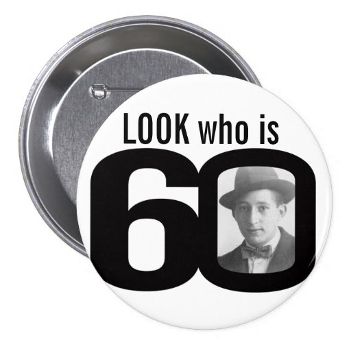 Look who is 60 photo black and white button/badge
