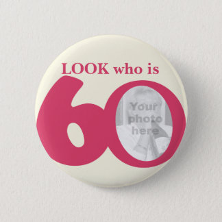 Look who is 60 photo fun pink cream button/badge 6 cm round badge