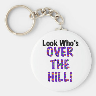 Look Who's Over the Hill Basic Round Button Key Ring
