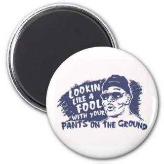 Lookin Like A Fool / Pants On the ground Magnet