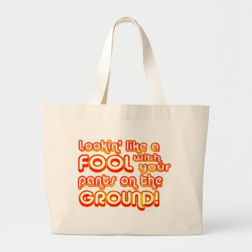 Lookin' Like a Fool with your Pants on the Ground! Tote Bags