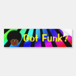 Looking for the funk? I have it right here. Bumper Sticker