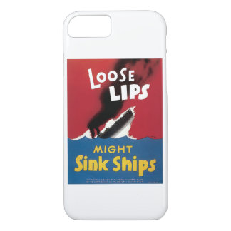 Loose Lips Might Sink Ships iPhone 7 Case
