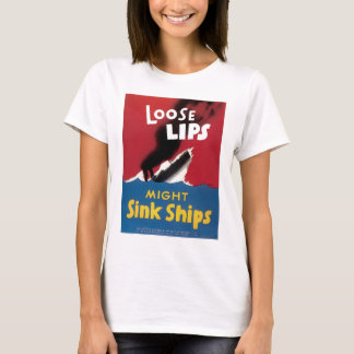 Loose Lips Might Sink Ships T-Shirt
