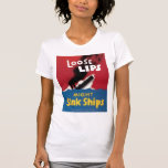 Loose Lips Might Sink Ships Tee Shirts