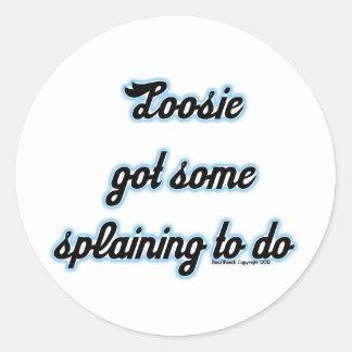 Loosie Got Some 'Splaining to Do Classic Round Sticker