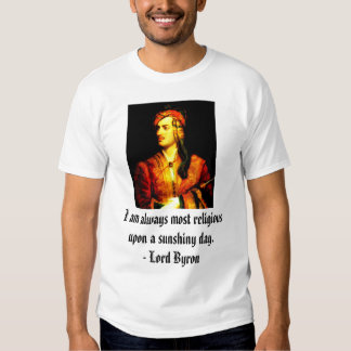 Lord Byron, I am always most religious upon a s... T-shirts