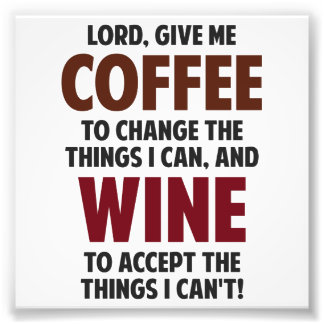 Lord, Give Me Coffee And Wine Photo Art