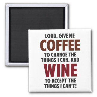 Lord, Give Me Coffee And Wine Square Magnet
