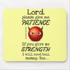 Lord Give Me Patience Mouse Mat