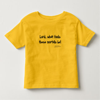 Lord, what fools these mortals be! - Child Toddler T-Shirt