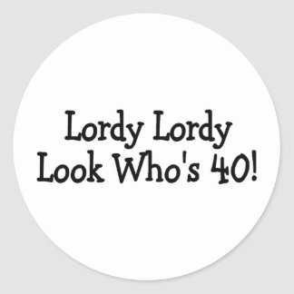 Lordy Lordy Look Whos 40 Black Round Sticker
