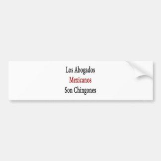 Los Abogados Mexicanos Son Chingones Bumper Stickers