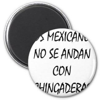 Los Mexicanos No Se Andan Con Chingaderas Fridge Magnet