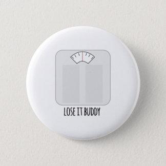 Lose It Buddy 6 Cm Round Badge