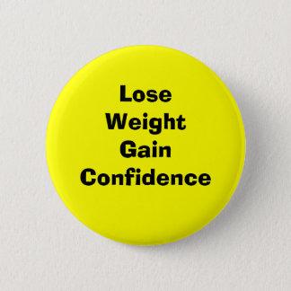 Lose weight gain confidence 6 cm round badge
