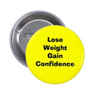 Lose weight gain confidence 6 cm round badge