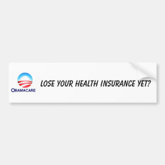 Lose your health insurance? bumper sticker