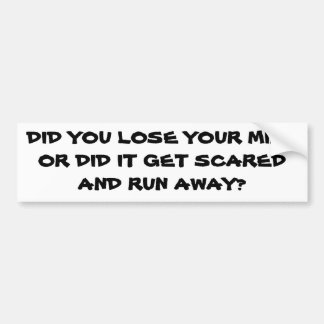 Lose Your Mind or Did It Run Away? Bumper Sticker