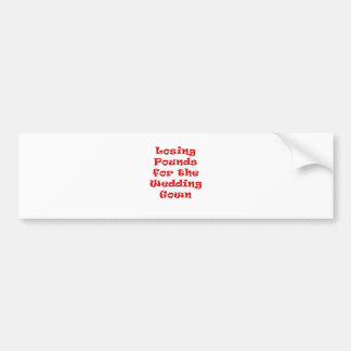 Losing Pounds for the Wedding Gown Car Bumper Sticker