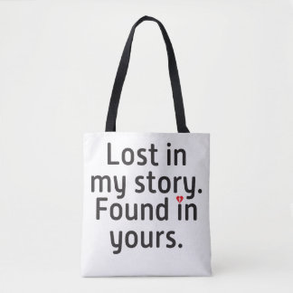 Lost in my story. Found in yours. Tote Bag