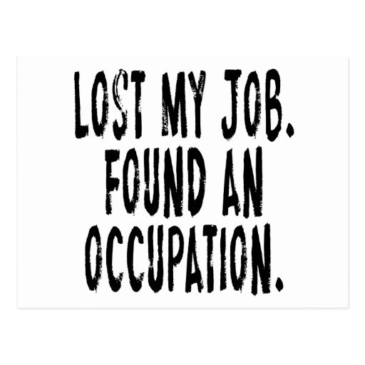 Lost My Job.  Found An Occupation Post Card