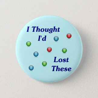 Lost My Marbles 6 Cm Round Badge