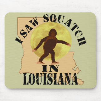 Louisiana Sasquatch Bigfoot Spotter - I Saw Him Mouse Pad