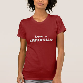 Love a LIBRARIAN T-Shirt