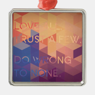 Love all, Trust a few, Do wrong to none Christmas Ornament