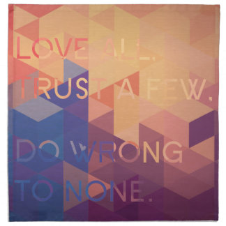 Love all, Trust a few, Do wrong to none Napkin